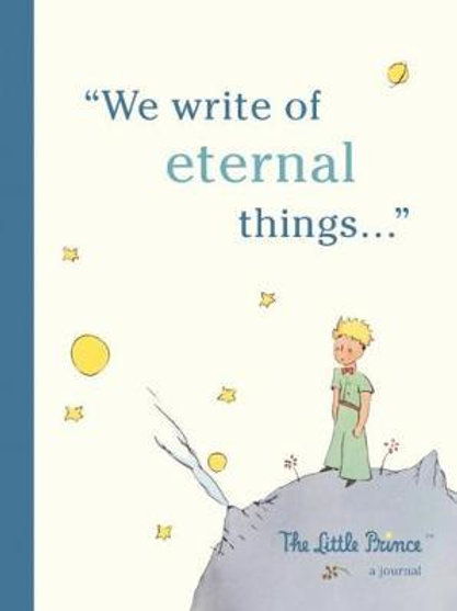 The Little Prince: A Journal: We write of eternal things Press Running