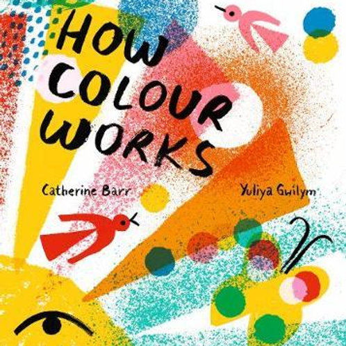 How Colour Works Catherine Barr
