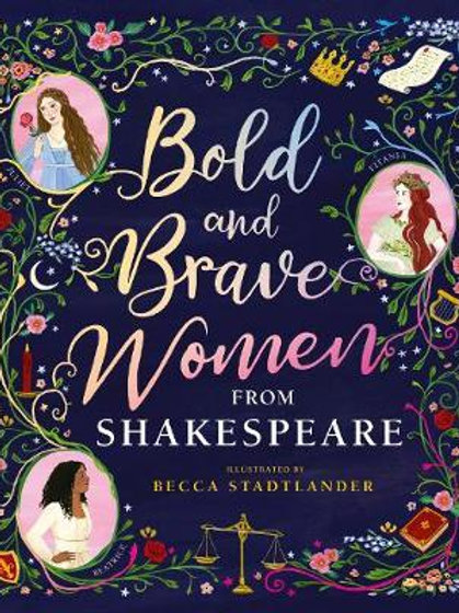 Bold and Brave Women from Shakespeare Shakespeare Bir The