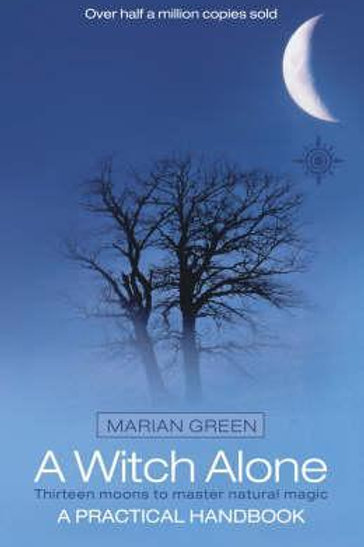 Witch Alone: Thirteen Moons to Master Natural Magic Marian Green