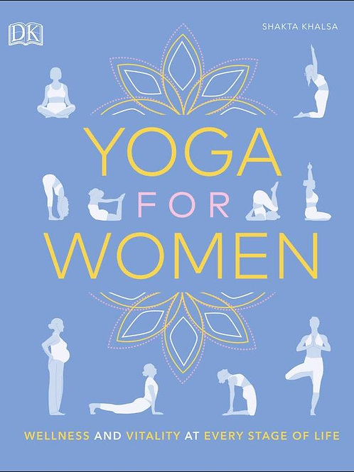 Yoga for Women: Wellness and Vitality at Every Stage of Life Shakta Khalsa