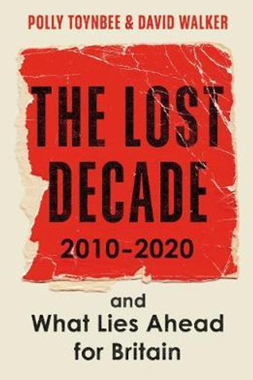 Lost Decade: 2010-2020, and What Lies Ahead for Britain David Walker