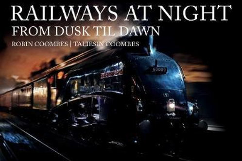 Railways at Night: From Dusk Til Dawn Robin Coombes