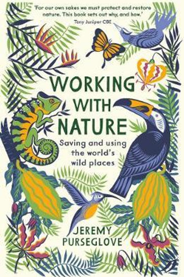Working with Nature: Saving and Using the World's Wild Places Jeremy Purseglove