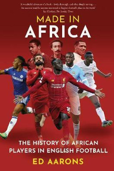 Made in Africa: The History of African Players in English Football Ed Aarons