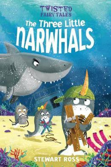 Twisted Fairy Tales: The Three Little Narwhals Stewart Ross