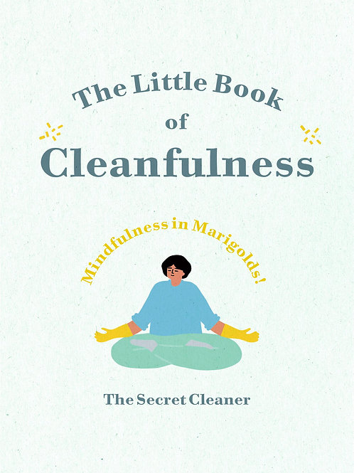 Little Book of Cleanfulness: Mindfulness in Marigolds! Secret Cleaner The