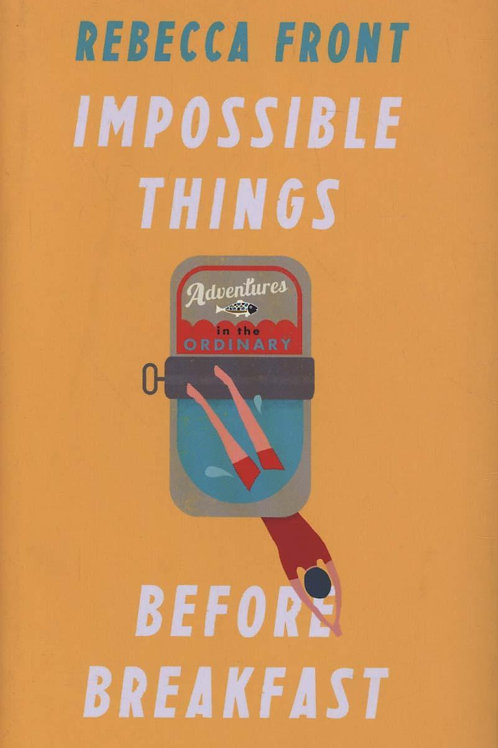 Impossible Things Before Breakfast Rebecca Front