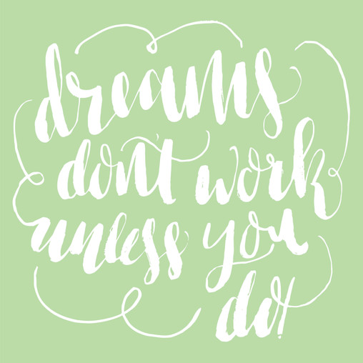 dreams_dont_work_unles_you_do-01.jpg