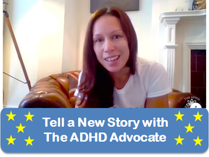 Tell a New Story with The ADHD Advocate - Overcoming Guilt and Shame