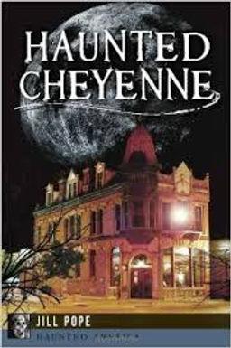 Haunted Cheyenne, by Jill Pope