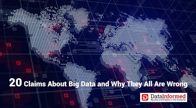 """บทความ """"20 Claims About Big Data and Why They All Are Wrong"""" โดย DataInformed"""