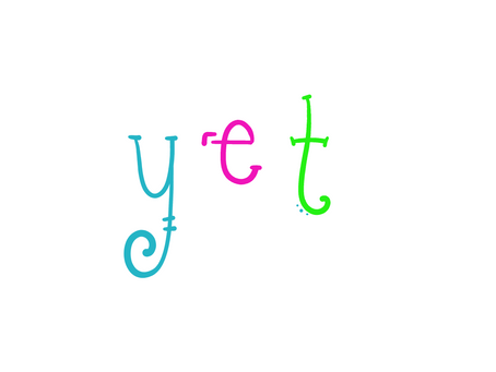 Y is for YET!