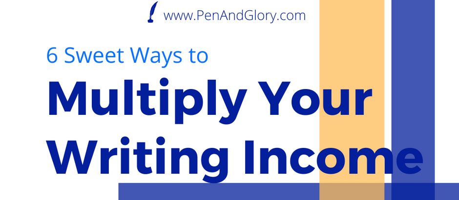 6 Sweet Ways to Multiply Your Writing Income