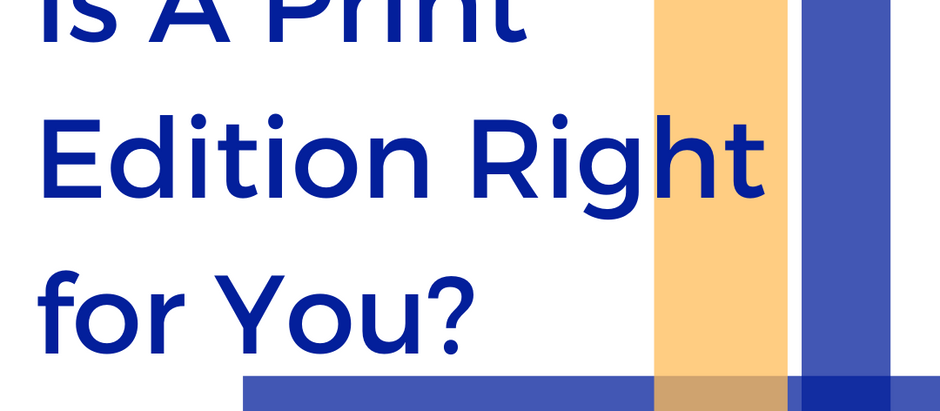 Is A Print Edition Right for You?