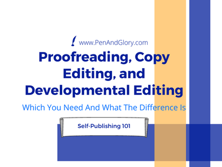 Proofreading, Copy Editing, And Developmental Editing: What You Need And What The Difference Is