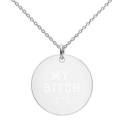 My Bitch Engraved Silver Disc Necklace