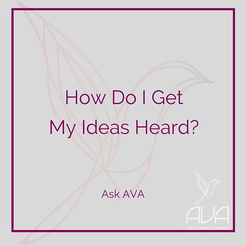 How Do I Get My Ideas Heard?