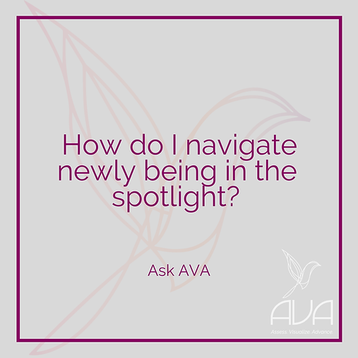 How Do I Navigate Newly Being In The Spotlight?