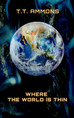 Novel - WHERE THE WORLD IS THIN