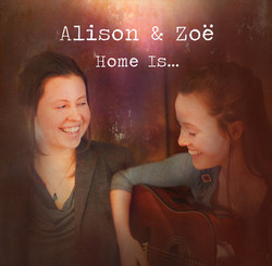 Alison and Zoe - Home Is...