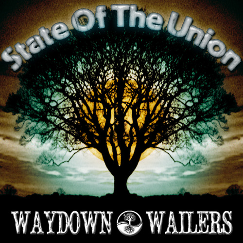 Waydown Wailers - State of the Union
