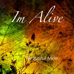 Beautiful Mess-I'm Alive