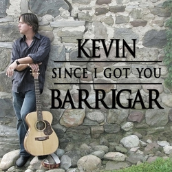 Kevin Barrigar- Since I Got You