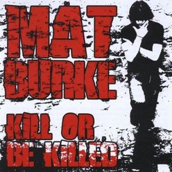 Mat Burke-Kill Or Be Killed