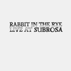 Rabbit in the Rye - Live At SubRosa