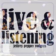 Jeffrey Pepper Rodgers - Live & Listening
