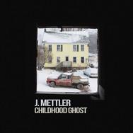 J. Mettler -  Childhood Ghost