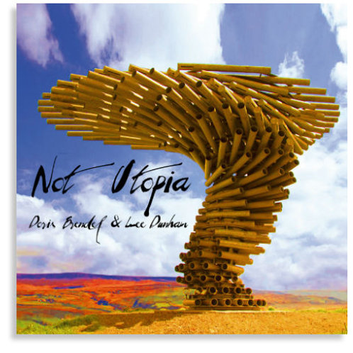 CD ''NOT UTOPIA'' Doris Brendel & Lee Dunham