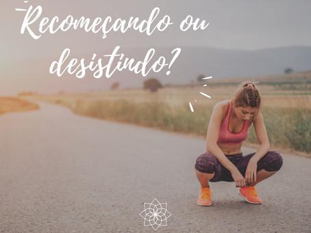 Recomeçando ou desistindo?