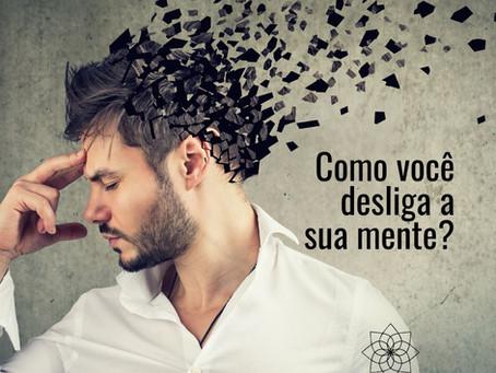 Como você desliga a sua mente?