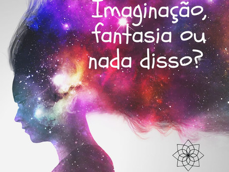 Imaginação, fantasia ou nada disso?