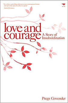 Book cover of Love and Courage: A Story of Insubordination, book by Pregs Govender, international feminst
