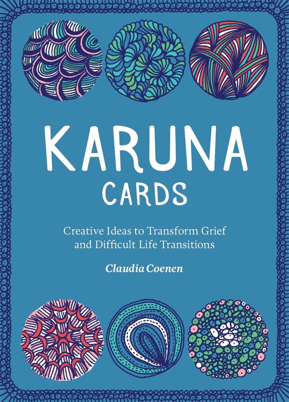 Karuna Cards – Creative Ideas to Transform Grief and Difficult Life Transitions by Claudia Coenen