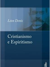 Cristianismo e o Espiritismo - Leon Deni