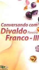 CONVERSANDO COM DIVALDO III