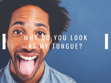 WHY DO CHINESE MEDICINE PRACTITIONERS      LOOK AT YOUR TONGUE?