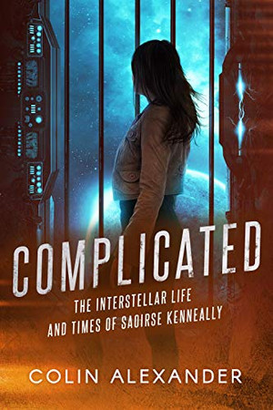 Review: Complicated: The Interstellar Life and Times of Saoirse Kenneally by Colin Alexander