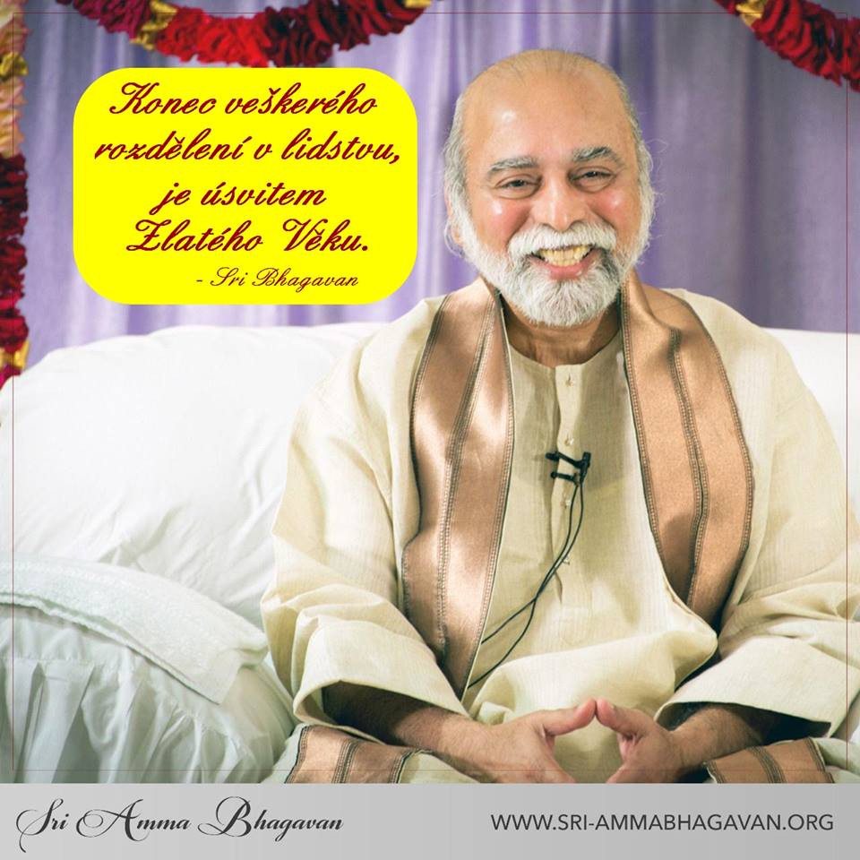 Today's Teaching: Cessation of all Divisions in Humanity is Dawn of the Golden Age. - Sri Bhagavan  You were born free of Division. You grew up being divided & categorised as this or that; due to what others taught u... your parents, family, school, books, media etc. You were Born free & meant to live free. This Division is temporary & you would Awaken to freedom, by becoming a witness to Life, living a life of constant Awareness. When the whole of Humanity gets there, the Full Golden Age would have arrived. Earth would have transformed into Heaven!!!  Sri Amma Bhagavan's Blessings to u all for Self-Fulfilment & for Enlightenment also called as `Sampoorna Jeevan Mukthi'.