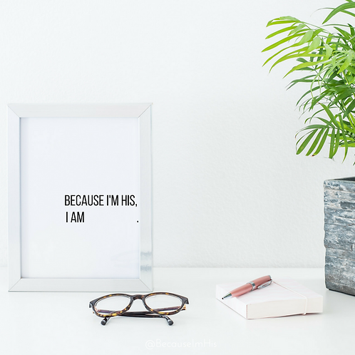 Because I'm His | Create Your Own Print
