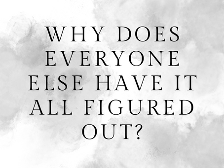 Why Does Everyone Else Have It All Figured Out?