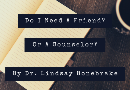 Do I Need A Friend? Or A Counselor?