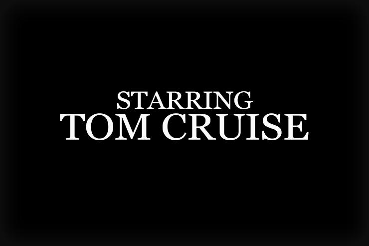 Starring Tom Cruise
