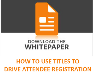 HOW TO USE TITLES TO DRIVE ATTENDEE REGISTRATION