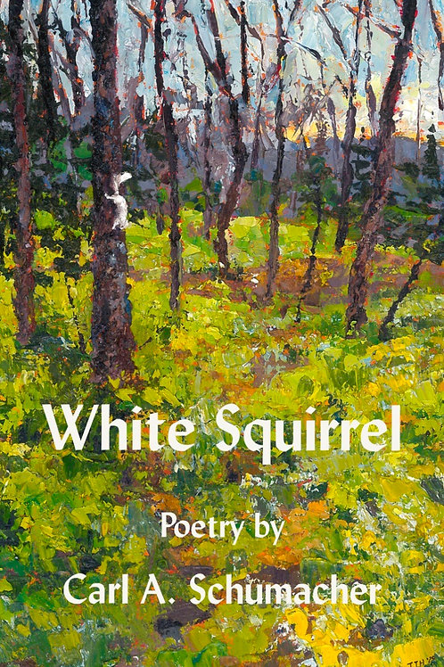 White Squirrel: Poetry by Carl Schumacher