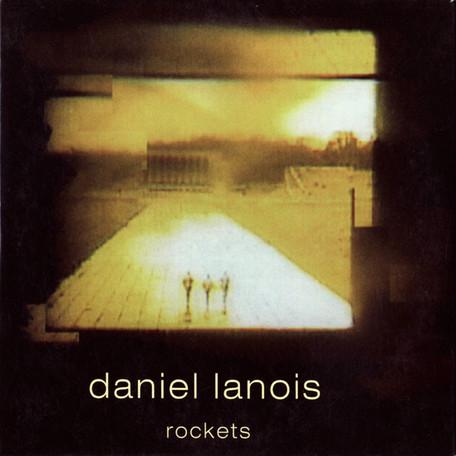 Daniel Lanois - Rockets (2004)